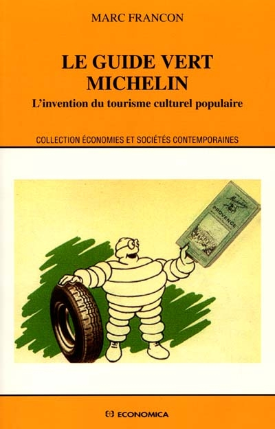 "Le ""Guide vert Michelin"" : l'invention du tourisme culturel populaire"