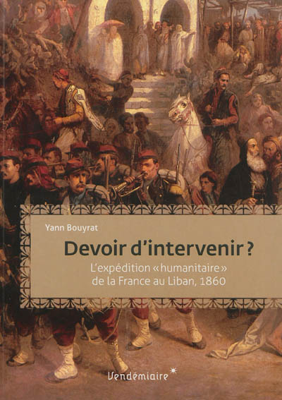 "Devoir d'intervenir ? : l'intervention ""humanitaire"" de la France au Liban, 1860"