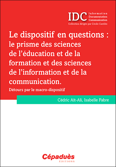 Le dispositif en questions, le prisme des sciences de l'éducation et de la formation et des sciences de l'information et de la communication : détours par le macro-dispositif