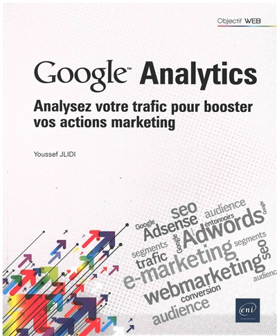 Google™ Analytics : analysez votre trafic pour booster vos actions marketing