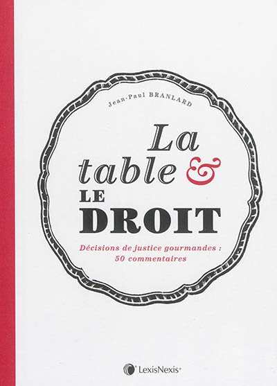 La table & le droit : décisions de justice gourmandes : 30 commentaires