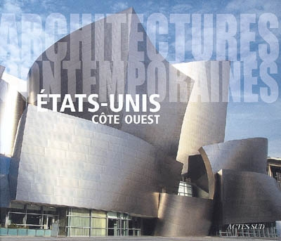 Etats-Unis côte Ouest : architectures contemporaines
