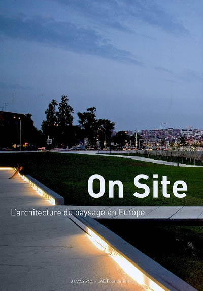 On site : l'architecture du paysage en Europe