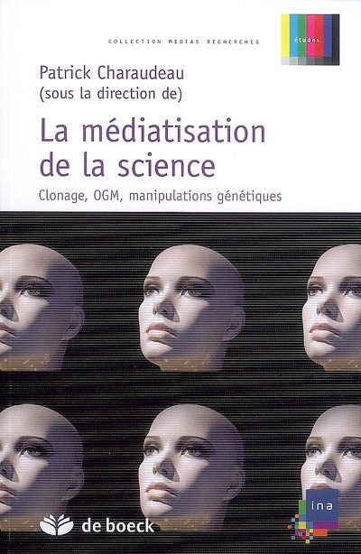 La médiatisation de la science : clonage, OGM, manipulations génétiques