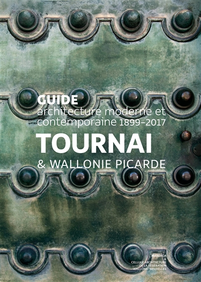 Tournai & Wallonie picarde : guide architecture moderne et contemporaine, 1899-2017