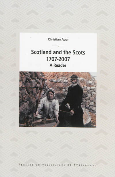 Scotland and the Scots, 1707-2007 : a reader