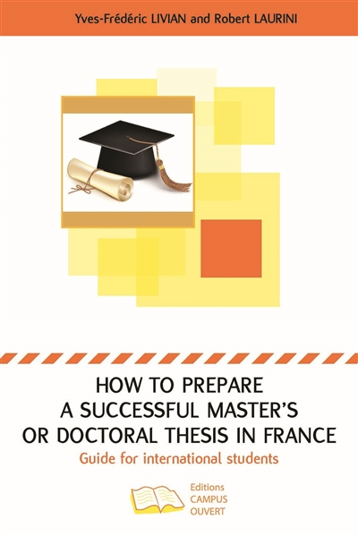 How to prepare a successful master's or doctoral thesis in France : guide for international students